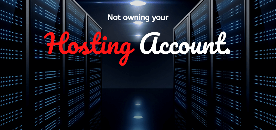 Not owning your hosting account